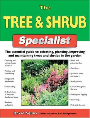 The Tree & Shrub Specialist: The Essential Guide to Selecting, Planting, Improving, and Maintaining Trees and Shrubs in the Garden 9781843309482