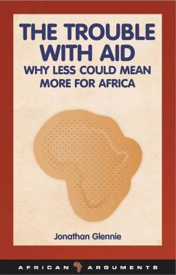 The Trouble with Aid: Why Less Could Mean More for Africa 9781848130395
