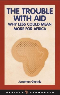 The Trouble with Aid: Why Less Could Mean More for Africa 9781848130401