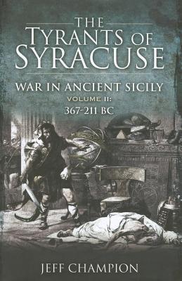 The Tyrants of Syracuse: Vol. II, 367-211 BC 9781848843677