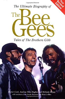 The Ultimate Biography of the Bee Gees: Tales of the Brothers Gibb 9781844490578