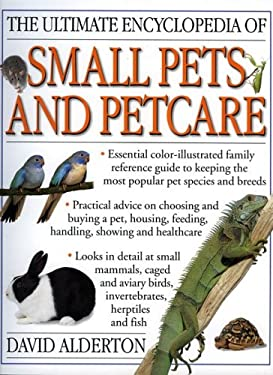 The Ultimate Encyclopedia of Small Pets and Petcare: The Essential Family Reference Guide to Caring for the Most Popular Pet Species and Breeds, Inclu 9781844761685