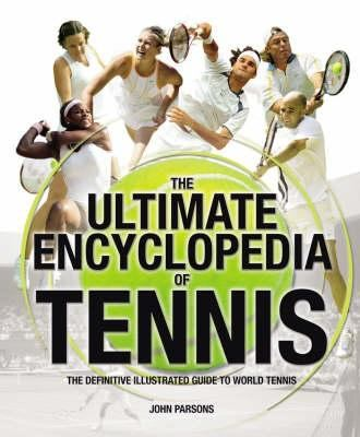 The Ultimate Encyclopedia of Tennis: The Definitive Illustrated Guide to World Tennis 9781844421572