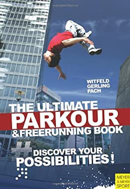 The Ultimate Parkour and Freerunning: Discover Your Possibilities 9781841263199