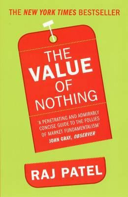 The Value of Nothing: How to Reshape Market Society and Redefine Democracy. Raj Patel 9781846272189