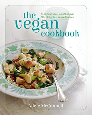 The Vegan Cookbook: Feed Your Soul, Taste the Love: 100 of the Best Vegan Recipes 9781848991040