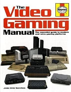 The Video Gaming Manual: The Essential Guide to Modern and Retro Gaming Platforms 9781844255092