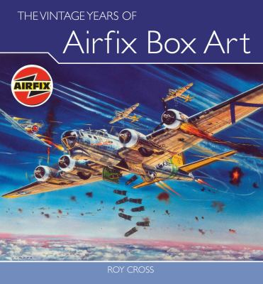 The Vintage Years of Airfix Box Art 9781847970763