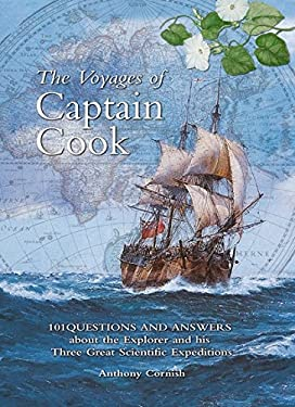 The Voyages of Captain Cook: 101 Questions and Answers about the Explorer and His Three Great Scientific Expeditions 9781844860609