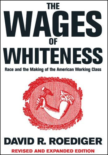 The Wages of Whiteness: Race and the Making of the American Working Class 9781844671458