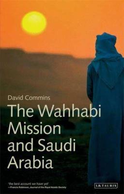 The Wahhabi Mission and Saudi Arabia 9781848850149