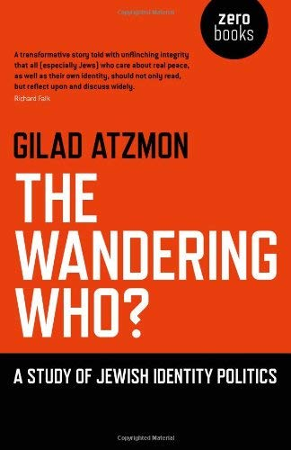 The Wandering Who: A Study of Jewish Identity Politics 9781846948756