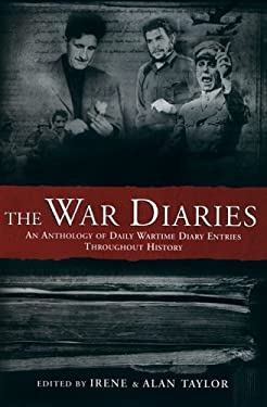 The War Diaries: An Anthology of Daily Wartime Diary Entries Throughout History 9781841957203