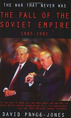 The War That Never Was: The Fall of the Soviet Empire, 1985-1991 9781842125168