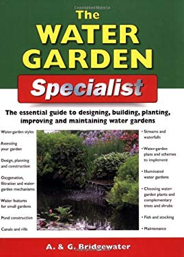 The Water Garden Specialist: The Essential Guide to Designing, Building, Planting, Improving and Maintaining Water Gardens 9781845371043