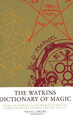 The Watkins Dictionary of Magic: Over 3,000 Entries on the World of Magical Formulas, Secret Symbols, and the Occult 9781842931523