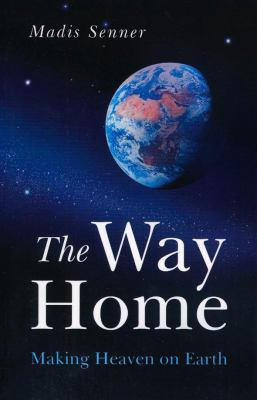 The Way Home: Making Heaven on Earth 9781846942488