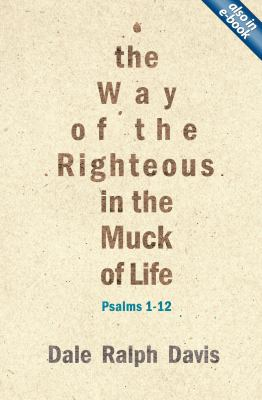 The Way of the Righteous in the Muck of Life: Psalms 1-12 9781845505813