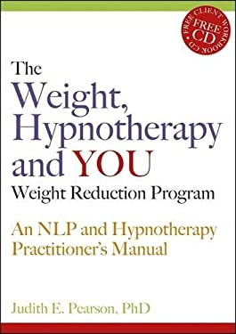 The Weight, Hypnotherapy and You Weight Reduction Program: An NLP and Hypnotherapy Practitioner's Manual [With CDROM] 9781845900311