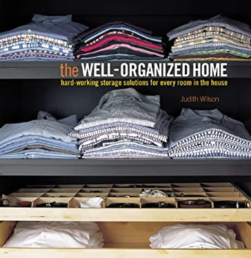 The Well-Organized Home: Hard-Working Storage Solutions for Every Room in the House 9781841729367