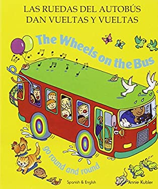 The Wheels on the Bus Go Round and Round: Las Ruedas Del Autobaus Dan Vueltas Y Vueltas 9781844449798