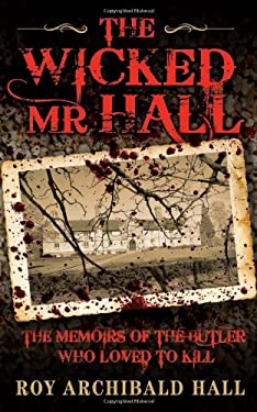 The Wicked MR Hall: The Memoirs of a Real-Life Murderer 9781843583981