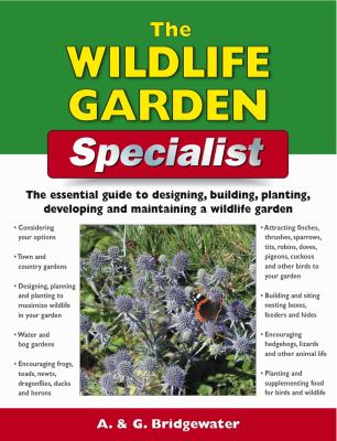 The Wildlife Garden Specialist: The Essential Guide to Designing, Building, Planting, Developing and Maintaining a Wildlife Garden 9781847733252
