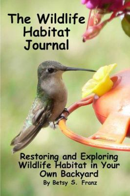 The Wildlife Habitat Journal - Restoring and Exploring Wildlife Habitat in Your Own Backyard 9781847286581