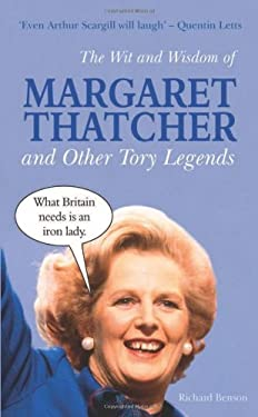 The Wit and Wisdom of Margaret Thatcher: And Other Tory Legends 9781849530941