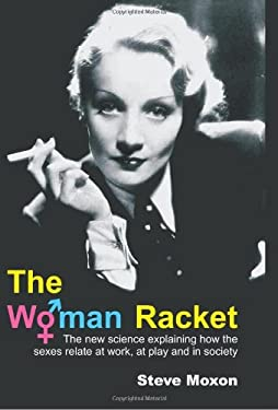 The Woman Racket: The New Science Explaining How the Sexes Relate at Work, at Play and in Society 9781845401504