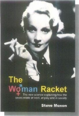 The Woman Racket: The New Science Explaining How the Sexes Relate at Work, at Playand in Society 9781845401092