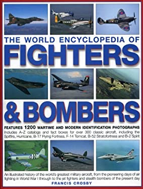 The World Encyclopedia of Fighters & Bombers: An Illustrated History of the World's Greatest Military Aircraft, from the Pioneering Days of Air Fighti 9781844769179