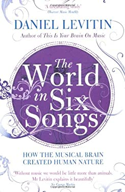 The World in Six Songs: How the Musical Brain Created Human Nature 9781845135171
