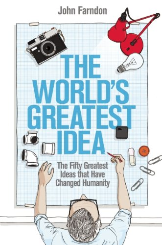 The World's Greatest Idea: The Fifty Greatest Ideas That Have Changed Humanity 9781848312456