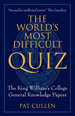 The World's Most Difficult Quiz: The King William's College General Knowledge Papers 9781846316951