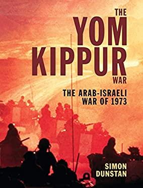 The Yom Kippur War: The Arab-Israeli War of 1973 9781846032882