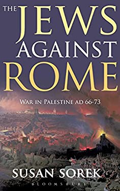 The jews against rome: War in Palestine AD 66-73 9781847252487
