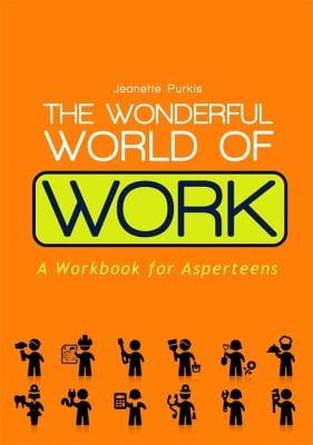 The wonderful world of work: A workbook for Asperteens 9781849054997