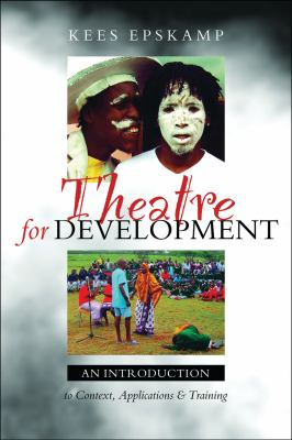 Theatre for Development: An Introduction to Context, Applications and Training 9781842777336