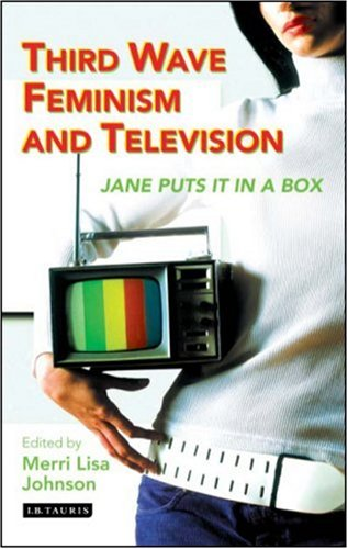 Third Wave Feminism and Television: Jane Puts It in a Box 9781845112462