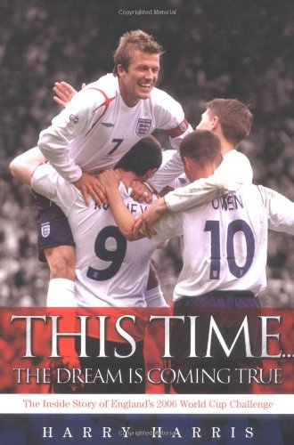This Time the Dream Is Coming True: The Inside Story of England's 2006 World Cup Challenge 9781844542482