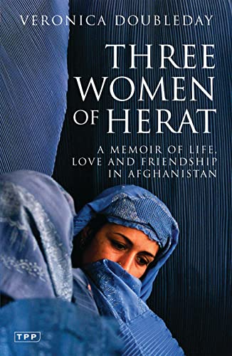 Three Women of Herat: A Memoir of Life, Love and Friendship in Afghanistan 9781845110260
