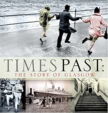 Times Past: The Story of Glasgow 9781845020293