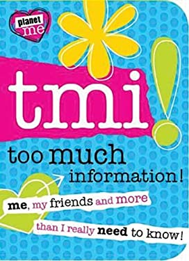 TMI! Too Much Information!: Me, My Friends, and More Than I Really Need to Know! 9781848793811