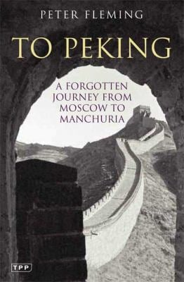 To Peking: A Forgotten Journey from Moscow to Manchuria 9781845119966