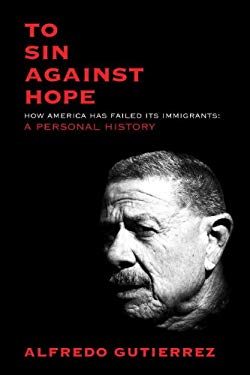 To Sin Against Hope: Life and Politics on the Borderland 9781844679928
