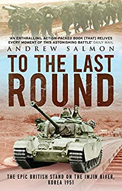 To the Last Round: The Epic British Stand on the Imjin River, Korea 1951 9781845135331