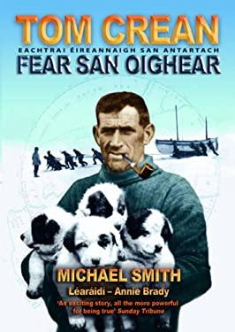 Tom Crean - Fear San Oighear: Eachtrai Eireannaigh San Antartach 9781848890077