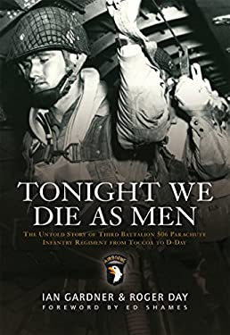 Tonight We Die as Men: The Untold Story of Third Battalion 506 Parachute Infantry Regiment from Toccoa to D-Day 9781846033223