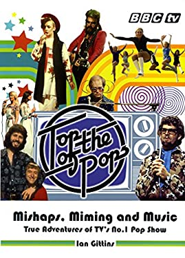 Top of the Pops: Mishaps, Miming, and Music: True Adventures of TV's No. 1 Pop Show 9781846073274